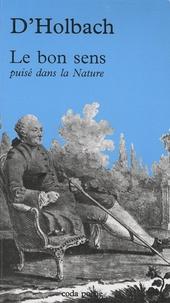 Paul-Henri Dietrich Holbach - Le bon sens - Puisé dans la nature.