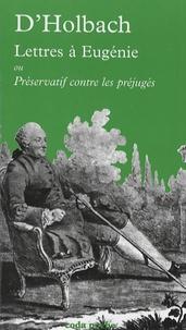 Paul-Henri Dietrich Holbach - Lettres à Eugénie - Ou Préservatif contre les préjugés.