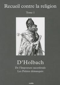 Paul-Henri Dietrich Holbach - Recueil contre la religion - Tome 1, L'Imposture sacerdotale ; Les Prêtres démasqués.