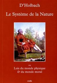 Paul-Henri Dietrich Holbach - Système de la Nature - Ou Lois du monde physique & du monde moral.