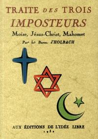 Paul-Henri Dietrich Holbach - Traité des trois imposteurs - Moïse, Jésus-Christ, Mahomet.