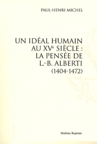 Paul-Henri Michel - Un idéal humain au XVe siècle : la pensée de L.-B. Alberti (1404-1472).