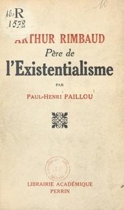 Paul-Henri Paillou - Arthur Rimbaud, père de l'existentialisme.