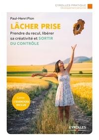Paul-Henri Pion - Lâcher prise - Prendre du recul, libérer sa créativité et sortir du contrôle.