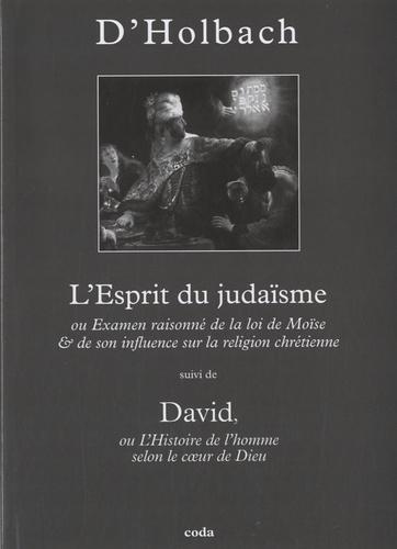 Paul-Henri Thiry d' Holbach - L'Esprit du judaïsme - Ou Examen raisonné de la loi de Moïse & de son influence sur la religion chrétienne suivi de David ou L'histoire de l'homme selon le coeur de Dieu.
