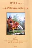 Paul-Henri Thiry d' Holbach - La Politique naturelle - Ou Discours sur les vrais principes du gouvernement par un ancien magistrat.