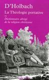Paul-Henri Thiry d' Holbach - La théologie portative - Ou Dictionnaire abrégé de la religion chrétienne.