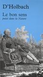 Paul-Henri Thiry d' Holbach - Le bon sens - Puisé dans la nature.