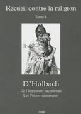 Paul-Henri Thiry d' Holbach - Recueil contre la religion - Tome 1, L'Imposture sacerdotale ; Les Prêtres démasqués.
