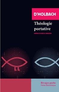Paul-Henri Thiry d' Holbach - Théologie portative - Ou dictionnaire abrégé de la religion chrétienne.