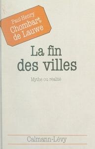 Paul-Henry Chombart de Lauwe et Frédéric Ferney - La fin des villes, mythe ou réalité.