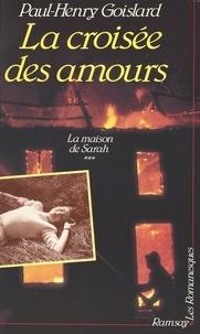 Paul-Henry Goislard - La maison de Sarah (3) : La croisée des amours.
