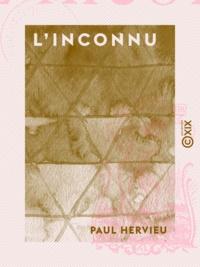 Paul Hervieu - L'Inconnu.
