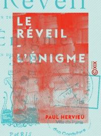 Paul Hervieu - Le Réveil - L'Énigme - Le Réveil : pièce en trois actes, en prose - L'Énigme : pièce en deux actes, en prose.
