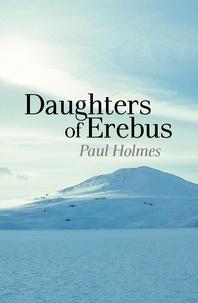 Paul Holmes - Daughters of Erebus.