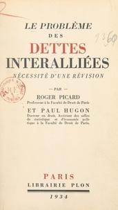 Paul Hugon et Roger Picard - Le problème des dettes interalliées - Nécessité d'une révision.