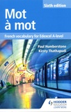 Paul Humberstone et Kirsty Thathapudi - Mot à Mot - French Vocabulary for Edexcel A-level.