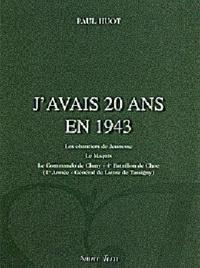 Paul Huot - J'avais 20 ans en 1943 - Les Chantiers de Jeunesse, Le Maquis, Le Commando de Cluny-4e Batailllon de Choc (1e armée-Général de Lattre de Tassigny.