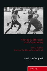 Paul ian Campbell - Football, Ethnicity and Community - The Life of an African-Caribbean Football Club.