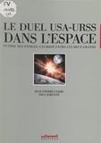 Paul Iorcète et Jean-Pierre Clerc - Le Duel USA-URSS dans l'espace.