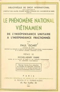 Paul Isoart et Michel-Henry Fabre - Le phénomène national viêtnamien - De l'indépendance unitaire à l'indépendance fractionnée.
