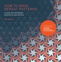Paul Jackson - How to Make Repeat Patterns - A guide for designers, architects and artists.