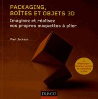 Packaging, boîtes et objets 3D - Imaginez et réalisez vos propres maquettes à plier.pdf