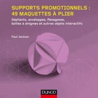 Paul Jackson - Supports promotionnels : 49 maquettes à plier - Dépliants, enveloppes, flexagones, boîtes à énigmes et autres objets interactifs.