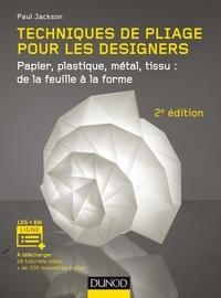Paul Jackson - Techniques de pliage pour les designers - Papier, plastique, métal, tissu : de la feuille à la forme.