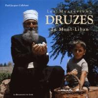 Paul-Jacques Callebaut - Les mystérieux druzes du Mont-Liban.