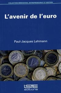 Paul-Jacques Lehmann - L'avenir de l'euro.