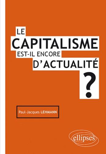 Paul-Jacques Lehmann - Le capitalisme est-il encore d'actualité ?.