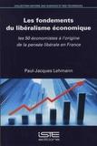 Paul-Jacques Lehmann - Les fondements du libéralisme économique - Les 50 économistes à l'origine de la pensée libérale en France.