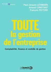 Paul-Jacques Lehmann et Arnaud Constant - Toute la gestion de l'entreprise - Comptabilité finance contrôle de gestion.