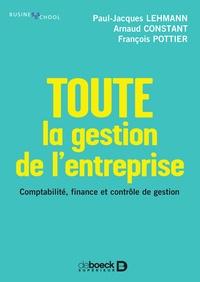 Paul-Jacques Lehmann et Arnaud Constant - Toute la gestion de l'entreprise - Comptabilité, finance et contrôle de gestion.