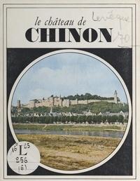 Paul-Jacques Lévêque et Michel Magat - Le château de Chinon.