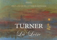 Paul-Jacques Lévêque-Mingam - Turner et la Loire.