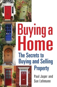 Paul Jager et Sue Lehmann - Buying a Home - The Secrets to Buying and Selling Property.