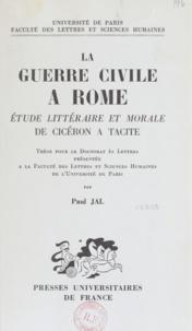 Paul Jal - La guerre civile à Rome - Étude littéraire et morale de Cicéron à Tacite.