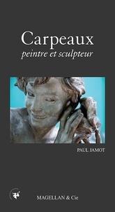 Paul Jamot - Carpeaux, peintre et sculteur.