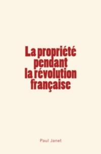 Paul Janet - La Propriété pendant la révolution française.