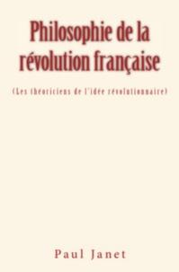 Paul Janet - Philosophie de la révolution française - (Les théoriciens de l'idée révolutionnaire).