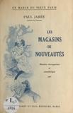 Paul Jarry - En marge du vieux Paris, les magasins de nouveautés - Histoire rétrospective et anecdotique.