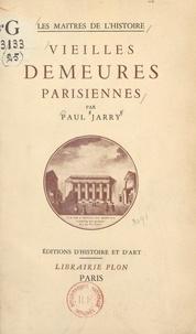 Paul Jarry et Jean-Marie Marcel - Vieilles demeures parisiennes.