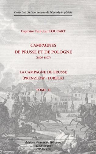 Paul-Jean Foucart - Campagnes de Prusse et de Pologne (1806-1807) - Tome 2, La Campagne de Prusse (Prenzlow-Lübeck).