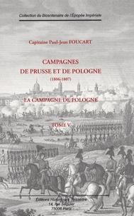 Paul-Jean Foucart - Campagnes de Prusse et de Pologne (1916-1807) - Tome 5, La Campagne de Pologne.