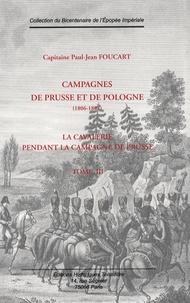 Paul-Jean Foucart - Campagnes de Prusse et de Pologne - Tome 3, La cavalerie pendant la Campagne de Prusse (7 octobre-7 novembre 1806).