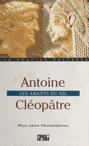 Antoine - Cléopâtre. Les amants du Nil