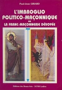 Paul-Jean Girard - L'imbroglio politico-maçonnique ou La franc-maçonnerie dévoyée.