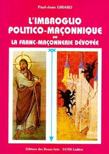 L'imbroglio politico-maçonnique ou La franc-maçonnerie dévoyée